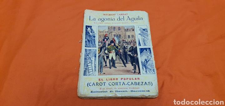 LA AGONÍA DEL AGUILA, MAURICIO LANDAY, LIB. POPULAR. CAROT CORTA-CABEZAS. ED. BAUZÁ - BARCELONA 1928 (Libros antiguos (hasta 1936), raros y curiosos - Literatura - Narrativa - Otros)