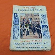 Libros antiguos: LA AGONÍA DEL AGUILA, MAURICIO LANDAY, LIB. POPULAR. CAROT CORTA-CABEZAS. ED. BAUZÁ - BARCELONA 1928. Lote 208072002