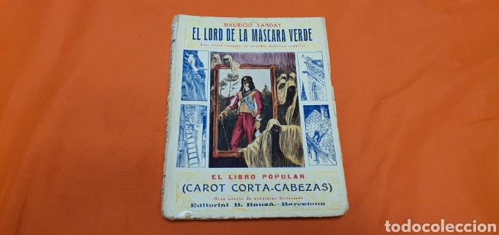 EL LORD DE LA MASCARA VERDE, MAURICIO LANDAY, POPULAR CAROT CORTA-CABEZAS. ED. BAUZÁ -BARCELONA 1926 (Libros antiguos (hasta 1936), raros y curiosos - Literatura - Narrativa - Otros)
