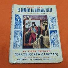 Libros antiguos: EL LORD DE LA MASCARA VERDE, MAURICIO LANDAY, POPULAR CAROT CORTA-CABEZAS. ED. BAUZÁ -BARCELONA 1926. Lote 208072396