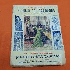 Libros antiguos: EL HIJO DEL CARDENAL, MAURICIO LANDAY, LIBRO POPULAR. CAROT CORTA-CABEZAS. ED. BAUZÁ -BARCELONA 1927. Lote 208073267