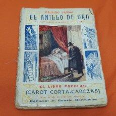 Libros antiguos: EL ANILLO DE ORO, MAURICIO LANDAY, LIBRO POPULAR. CAROT CORTA-CABEZAS. ED. BAUZÁ -BARCELONA 1927. Lote 208076896