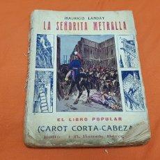 Libros antiguos: LA SEÑORITA METRALLA, MAURICIO LANDAY, LIBRO POPULAR. CAROT CORTA-CABEZAS. ED. BAUZÁ -BARCELONA 1926. Lote 208077182