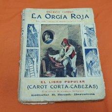 Libros antiguos: LA ORGÍA ROJA, MAURICIO LANDAY, LIBRO POPULAR. CAROT CORTA-CABEZAS. ED. BAUZÁ -BARCELONA 1926. Lote 208077522