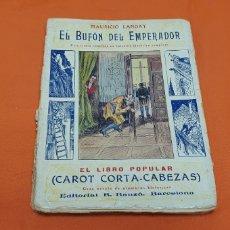 Libros antiguos: EL BUFÓN DEL EMPERADOR, MAURICIO LANDAY, POPULAR. CAROT CORTA-CABEZAS. ED. BAUZÁ -BARCELONA 1927. Lote 208077868