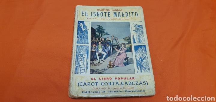 EL ISLOTE MALDITO, MAURICIO LANDAY, LIBRO POPULAR. CAROT CORTA-CABEZAS. ED. BAUZÁ -BARCELONA 1928 (Libros antiguos (hasta 1936), raros y curiosos - Literatura - Narrativa - Otros)