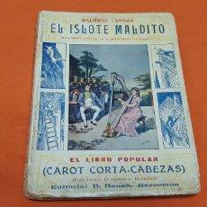 Libros antiguos: EL ISLOTE MALDITO, MAURICIO LANDAY, LIBRO POPULAR. CAROT CORTA-CABEZAS. ED. BAUZÁ -BARCELONA 1928. Lote 208078175