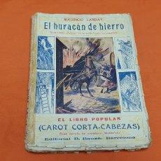 Libros antiguos: EL HURACÁN DE HIERRO, MAURICIO LANDAY, LIBRO POPULAR. CAROT CORTA-CABEZAS. ED. BAUZÁ -BARCELONA 1927. Lote 208078610