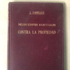 Libros antiguos: DELINCUENTES HABITUALES CONTRA LA PROPIEDAD POR J CABELLUD. TOMO VII. AÑO 1908.. Lote 208082076