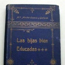 Libri antichi: LAS HIJAS BIEN EDUCADAS. Mª ATOCHA OSSORIO Y GALLARDO. SDAD. GRAL. PUBLICACIONES, BARCELONA (CA.1906. Lote 208096772