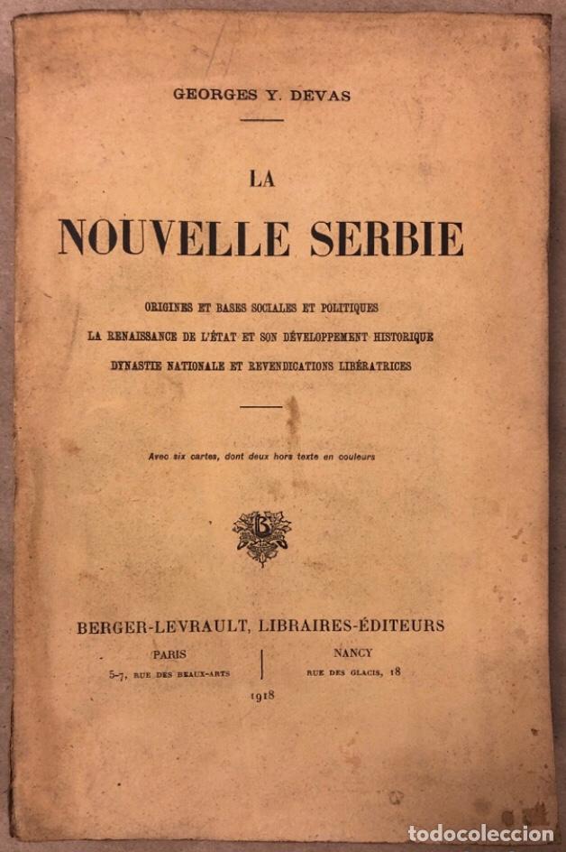 LA NOUVELLE SERBIE. GEORGES Y. DEVAS. BERGER-LEVRAULT LIBRAIRES-ÉDITEURS 1918. (Libros Antiguos, Raros y Curiosos - Historia - Otros)