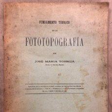 Libros antiguos: FUNDAMENTO TEÓRICO DE LA FOTOTOPOGRAFÍA. JOSÉ MARÍA TORROJA. 1908 IMPRENTA GACETA DE MADRID. Lote 208179583