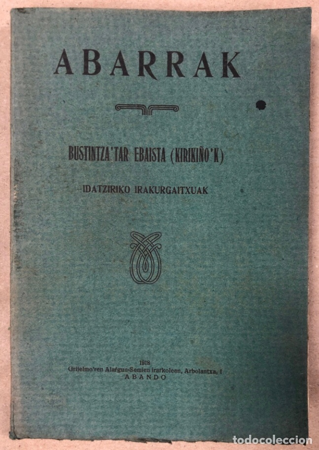 ABARRAK. BUSTINTZA'TAR EBAIDTA (KIRIKIÑO'K). GRIJELMO'REN ALARGUN-SEMIEN IRARKOLEAN 1918. EUSKARAZ. (Libros Antiguos, Raros y Curiosos - Otros Idiomas)