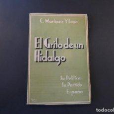 Libros antiguos: EL GRITO DE UN HIDALGO . C. MARTINEZ YLLANA .SU POLITICA.SU PARTIDO.ESPAÑA. MADRID 1936. 1ª EDICION. Lote 208301840