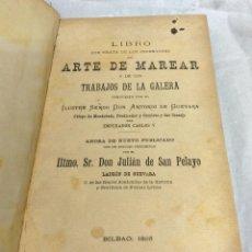 Libros antiguos: ARTE DE MAREAR Y DE LOS TRABAJOS DE LA GALERA, BILBAO 1895. Lote 208374773