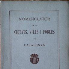 Libros antiguos: NOMENCLÀTOR DE LES CIUTATS, VILES I POBLES DE CATALUNYA. 1928. Lote 208427970