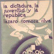 Libros antiguos: SOMOZA SILVA, ,LA DICTADURA, LA JUVENTUD Y LA REPUBLICA ,1931 CUADERNOS ORTO. Lote 208445068