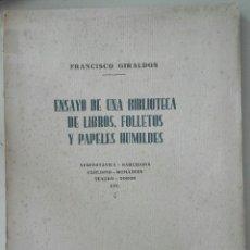 Libros antiguos: FRANCISCO GIRALDOS. ENSAYO DE UNA BIBLIOTECA DE LIBROS, FOLLETOS Y PAPELAS HUMILDES. 1931. Lote 208493111