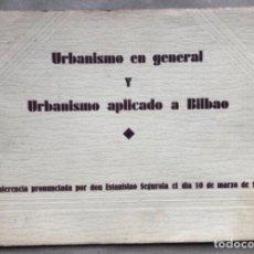 Libros antiguos: URBANISMO EN GENERAL Y URBANISMO APLICADO A BILBAO. CONFERENCIA DE DON ESTANISLAO SEGUROLA 1934.. Lote 208600320