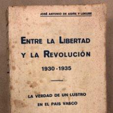 Livres anciens: ENTRE LA LIBERTAD Y LA REVOLUCIÓN (1930-1935). JOSÉ ANTONIO DE AGIRRE Y LEKUBE.. Lote 208789668