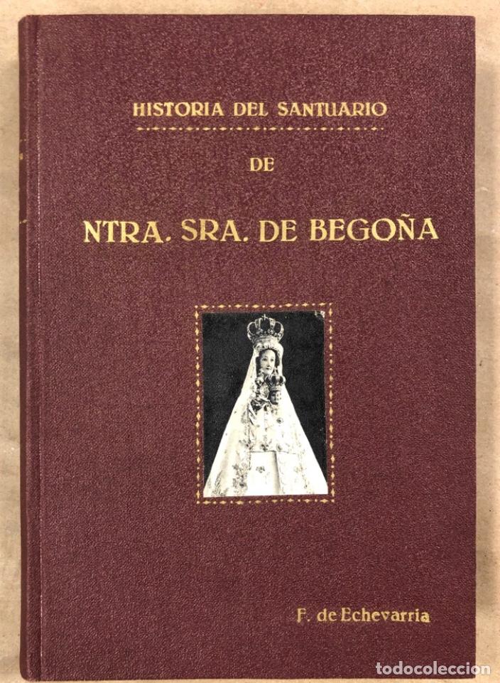 HISTORIA DEL SANTUARIO DE NTRA. SEÑORA DE BEGOÑA. SILVERIO F. DE ECHEVARRIA. 1892 (Libros Antiguos, Raros y Curiosos - Historia - Otros)