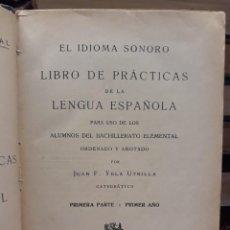 Libros antiguos: EL IDIOMA SONORO-,LIBRO DE PRACTICAS DE LA LENGUA ESPAÑOLA-JUAN F.YELA UTRILLA,1927. Lote 209210358