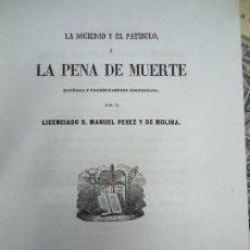 Libros antiguos: LA PENA DE MUERTE 1854 MANUEL PEREZ Y DE MOLINA LA SOCIEDAD Y EL PATIBULO Ó LA PENA DE MUERTE. Lote 209254863