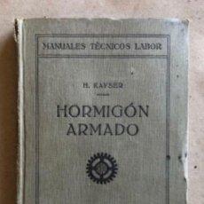 Libros antiguos: HORMIGÓN ARMADO. H. KAYSER. EDITORIAL LABOR 1926. MANUALES TÉCNICOS LABOR.. Lote 132202794