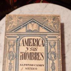 Libros antiguos: AMERICA Y SUS HOMBRES.ALFONSO CAMIN MEXICO 1957. Lote 210254536