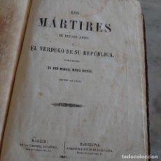 Libros antiguos: LOS MÁRTIRES DE BUENOS AIRES Ó EL VERDUGO DE SU REPÚBLICA. M. MARÍA NIEVES. 1857. PRPM C8. Lote 210317873