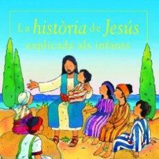 Libros antiguos: LA HISTÒRIA DE JESÚS EXPLICADA ALS INFANTS - LOIS ROCK, ANTHONY LEWIS --- (EXEMPLAR NOU, TAPA DURA). Lote 210350467