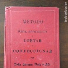 Libros antiguos: METODO PARA APRENDER A CORTAR Y CONFECCIONAR POR DOÑA CARMEN RUIZ - 190 PAGINAS. Lote 210366216