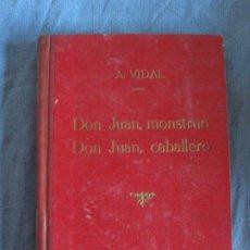 Libros antiguos: ALFONSO VIDAL Y PLANAS. DON JUAN, MONSTRUO. DON JUAN, CABALLERO. PUBLICACIONES MUNDIAL 1930.. Lote 210625241