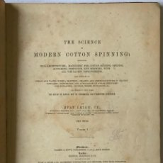 Libros antiguos: SCIENCE OF MODERN COTTON SPINNING: EMBRACING MILL ARCHITECTURE; MACHINERY FOR COTTON GINNING, OPENIN. Lote 114798783
