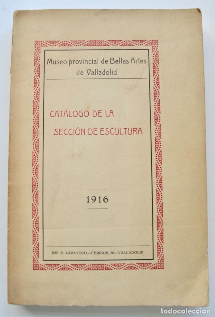 MUSEO PROVINCIAL DE BELLAS ARTES DE VALLADOLID. CATÁLOGO DE LA SECCIÓN DE ESCULTURA. 1916 (Libros Antiguos, Raros y Curiosos - Bellas artes, ocio y coleccionismo - Otros)