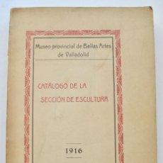 Libros antiguos: MUSEO PROVINCIAL DE BELLAS ARTES DE VALLADOLID. CATÁLOGO DE LA SECCIÓN DE ESCULTURA. 1916. Lote 210755324