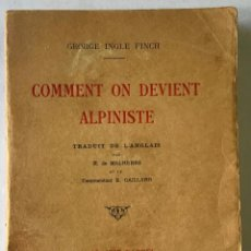 Libros antiguos: COMMENT ON DEVIENT ALPINISTE. - INGLE FINCH, GEORGE.. Lote 210823530