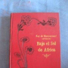Libros antiguos: GUY DE MAUPASSANT- BAJO EL SOL DE AFRICA. EDITORIAL MAUCCI 1905.. Lote 210983465