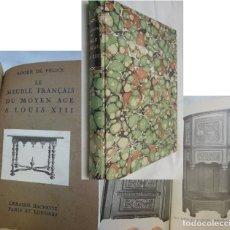 Libros antiguos: LE MEUBLE FRANÇAIS DU MOYEN AGE A LOUIS XIII. DE FELICE ROGER. 1922. Lote 211262691