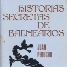 Libros antiguos: HISTORIAS SECRETAS DE BALNEARIOS, CON UN LAPIDARIO PORTÁTIL - JUAN PERUCHO. Lote 211273760