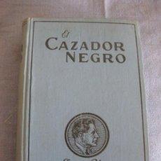 Libros antiguos: JAMES OLIVER CURWOOD. EL CAZADOR NEGRO. EDITORIAL JUVENTUD 1927.. Lote 211603255