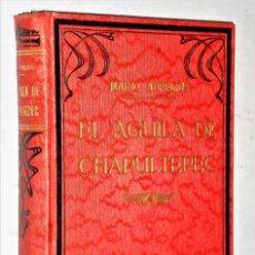 Libros antiguos: EL ÁGUILA DE CHAPULTEPEC. Lote 211735804