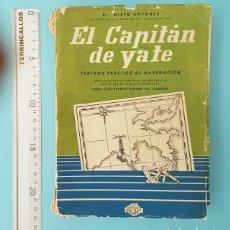 Libros antiguos: EL CAPITAN DE YATE TRATADO PRACTICO DE NAVEGACION, DR. NIETO ANTUNEZ, EDITORIAL MORET 1961 547 PAG. Lote 211814190