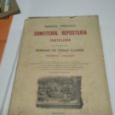 Libros antiguos: VISCONTI, ROBERTO.MANUAL PRÁCTICO DE CONFITERÍA, REPOSTERÍA Y PASTELERÍA Y LA PREPARACIÓN DE BEBIDA. Lote 212031867