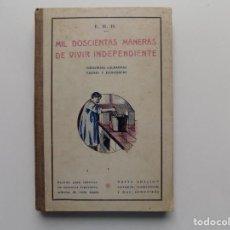 Libros antiguos: LIBRERIA GHOTICA. E.H.H. MIL DOSCIENTAS MANERAS DE VIVIR INDEPENDIENTE.1930. RECETAS DE COCINA.. Lote 212084813
