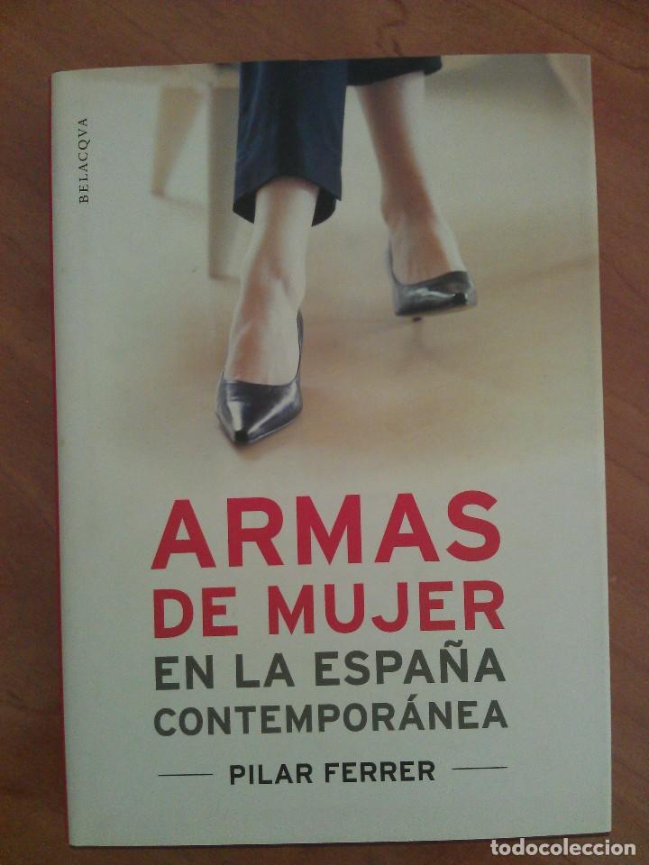1ª EDICIÓN 2003 ARMAS DE MUJER EN LA ESPAÑA CONTEMPORÁNEA - PILAR FERRER (Libros Antiguos, Raros y Curiosos - Pensamiento - Otros)