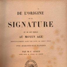 Libros antiguos: GUIGUE, M. DE L'ORIGINE DE LA SIGNATURE ET DE SON EMPLOI AU MOYEN AGE (...). PARÍS, 1863. EN FRANCÉS. Lote 212328932