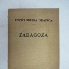 Libros antiguos: ENCICLOPEDIA GRAFICA DE ZARAGOZA - ED. CERVANTES - BARCELONA 1931. Lote 212478222