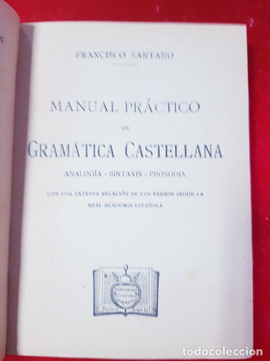 Libros antiguos: LIBRO-MANUAL PRÁCTICO DE GRAMÁTICA CASTELLANA-FRANCISCO SANTANO-BUEN ESTADO-VER FOTOS - Foto 4 - 212672682