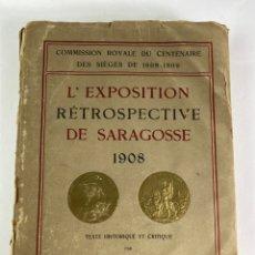 Libros antiguos: L-5582. L' EXPOSITION RETROSPECTIVE DE SARAGOSSE 1908.. Lote 213080678